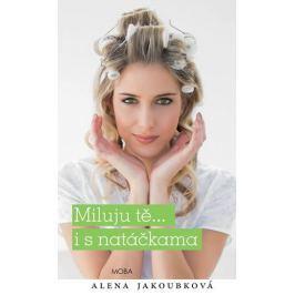 Jakoubková Alena: Miluju tě... i s natáčkama
