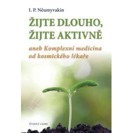 Něumyvakin I. P.: Žijte dlouho, žijte aktivně aneb Komplexní medicína od kosmického lekáře