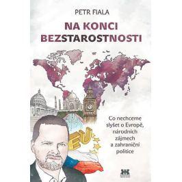 Fiala Petr: Na konci beztarostnosti - Co nechceme slyšet o Evropě, národních zájmech a zahraniční po