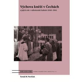 Pavlíček Tomáš W.: Výchova kněží v Čechách a jejich role v náboženské kultuře (1848-1914)