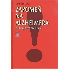 Stolzeová Cornelia: Zapomeň na Alzheimera - Nemoc, která neexistuje