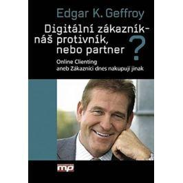 Geffroy Edgar K.: Digitální zákazník – náš protivník, nebo