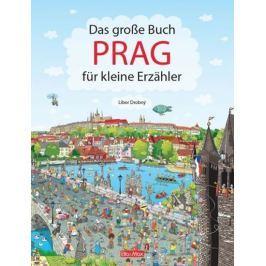 Drobný Libor: Das Grosse Buch PRAG für kleine Erzähler