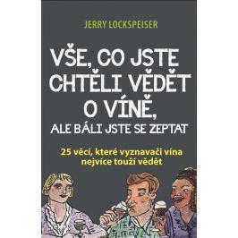 Lockspeiser Jerry: Vše, co jste chtěli vědět o víně, ale báli jste se zeptat - 25 věcí, které vyznav