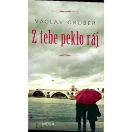 Gruber Václav: Z tebe peklo ráj