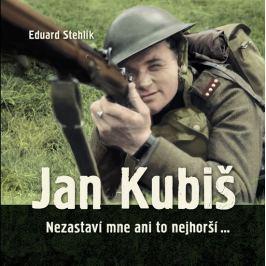 Stehlík Eduard: Jan Kubiš - Nezastaví mne ani to nejhorší...