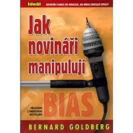 Goldberg Bernard: Jak novináři manipulují