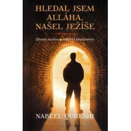 Qureshi Nabeel: Hledal jsem Alláha, našel Ježíše - Zbožný muslim se setkává s křesťanstvím