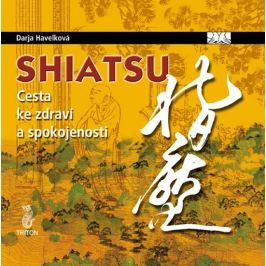 Havelková Darja: Shiatsu - Cesta ke zdraví a spokojenosti