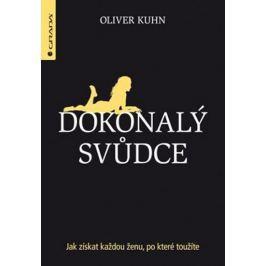 Kuhn Oliver: Dokonalý svůdce - Jak získat každou ženu, po které toužíte