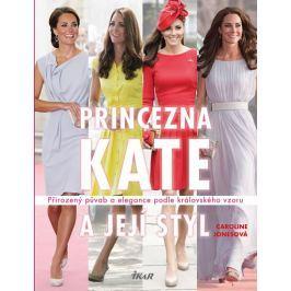 Jonesová Caroline: Princezna Kate a její styl - Přirozený půvab a elegance podle královského vzoru