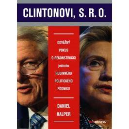 Halpern Daniel: Clintonovi, s.r.o. - Odvážný pokus o rekonstrukci jednoho rodinného politického podn