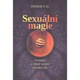 Frater V. D.: Sexuální magie - Uvolnění a cílené využití sexuální sily