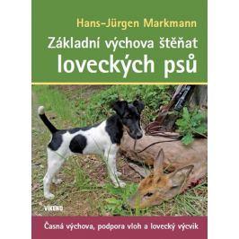 Markmann Hans-Jürgen: Základní výchova štěňat loveckých psů - Časná výchova, podpora vloh a lovecký