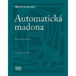 Bauer Michal: Automatická madona - Antologie Skupiny Ra