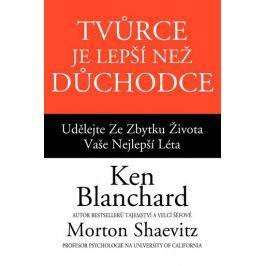 Blanchard Ken, Shaevitz Morton: Tvůrce je lepší než důchodce - Udělejte ze zbytku života vaše nejlep