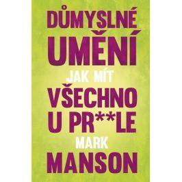 Manson Mark: Důmyslné umění, jak mít všechno u prdele