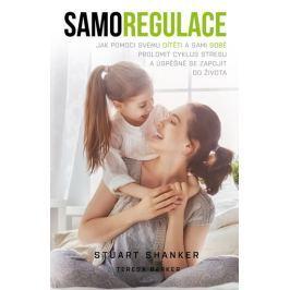 Shanker Stuart, Barker Teresa,: Samoregulace - Jak pomoci svému dítěti (i vám) prolomit cyklus stres Partnerství, rodina