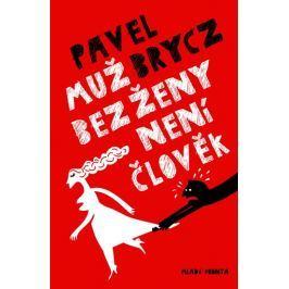 Brycz Pavel: Muž bez ženy není člověk