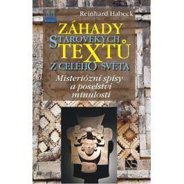 Habeck Reinhard: Záhady starověkých textů z celého světa - Mysteriózní spisy a poselství minulosti