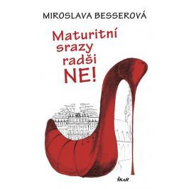 Besserová Miroslava: Maturitní srazy radši ne!