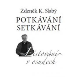 Slabý Zdeněk K.: Potkávání setkávání - Listování v osudech