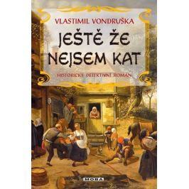 Vondruška Vlastimil: Ještě že nejsem kat