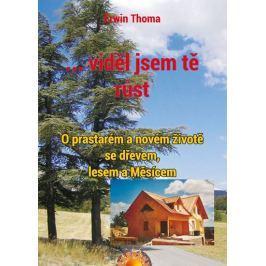 Thoma Erwin: ...viděl jsem tě růst - O prastarém a novém životě se dřevem, lesem a Měsícem