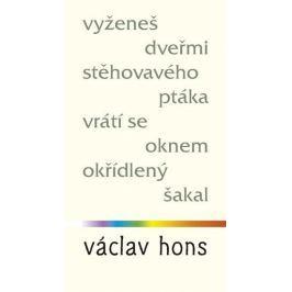 Hons Václav: Vyženeš dveřmi stěhovavého ptáka, vrátí se oknem okřídlený šakal
