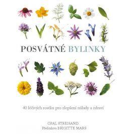 Streisand Opal: Posvátné bylinky - 40 léčivých rostlin pro zlepšení nálady a zdraví