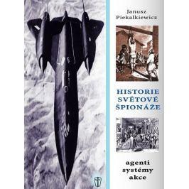 Piekalkiewicz Janusz: Historie světové špionáže - agenti, systémy, akce
