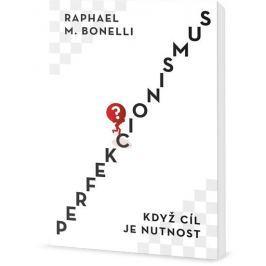 Bonelli Raphael M.: Perfekcionismus - Když cíl je nutnost