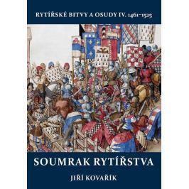 Kovařík Jiří: Soumrak rytířstva - Rytířské bitvy a osudy IV. 1461-1525