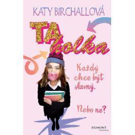 Birchallová Katy: Ta holka - Každý chce být slavný. Nebo ne?