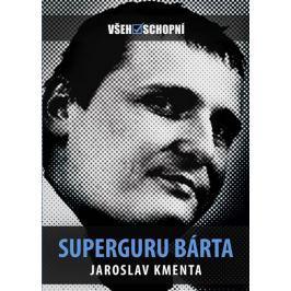 Kmenta Jaroslav: Všehoschopní – Superguru Bárta