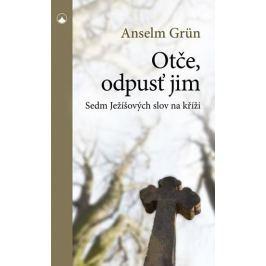 Grün Anselm: Otče, odpusť jim - Sedm Ježíšových slov na kříži