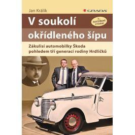 Králík Jan: V soukolí okřídleného šípu - Zákulisí automobilky Škoda pohledem tří generací rodiny Hrd