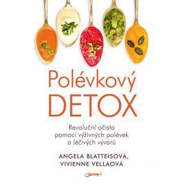 Blatteisová Angela, Vellaová Vivienne,: Polévkový detox - Revoluční očista pomocí výživných polévek