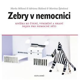 Míková Marka: Zebry v nemocnici - Knížka ke čtení, vyrábění a hraní nejen pro nemocné děti