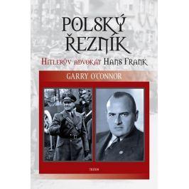 O´Connor Garry: Polský řezník - Hitlerův advokát Hans Frank