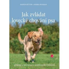 Rütter Martin, Buisman Andrea,: Jak zvládat lovecké chování psa - příčiny * prevence * antilovecký t