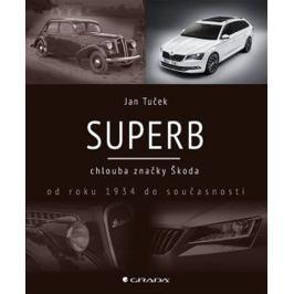 Tuček Jan: Superb chlouba značky Škoda od roku 1934 do současnosti