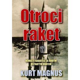 Magnus Kurt: Otroci raket - Němečtí badatelé za rudým ostnatým drátem