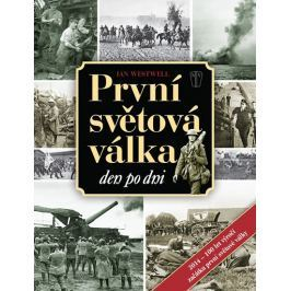 Westwell Ian: První světová válka den po dni