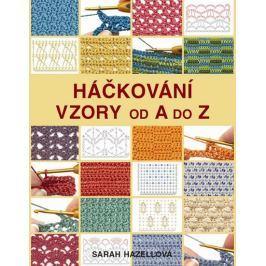 Hazellová Sarah: Háčkování - Vzory od A do Z