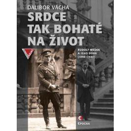 Vácha Dalibor: Srdce tak bohaté na život - Rudolf Medek a jeho doba (1890-1940)