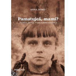 Janko Anna: Pamatuješ, mami? - Příběh jedné vyhlazené vesnice