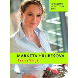 Hrubešová Markéta: Tak vařím já - 120 receptů pro vytížené mamky