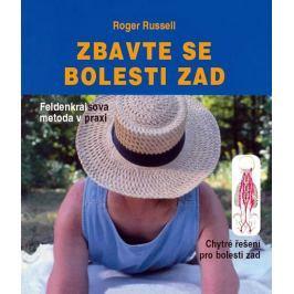Russell Roger: Zbavte se bolesti zad - Feldenkraisova metoda v praxi