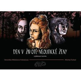 Puhačová Veronika, Puhač Michal,: Den v životě neolitické ženy